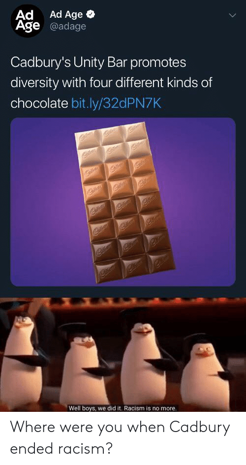 Racism: Ad Ad Age  Age @adage  Cadbury's Unity Bar promotes  diversity with four different kinds of  chocolate bit.ly/32 PN7K  Well boys, we did it. Racism is no more. Where were you when Cadbury ended racism?