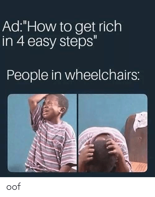 "How To, How, and Easy: Ad:""How to get rich  in 4 easy steps""  People in wheelchairs: oof"