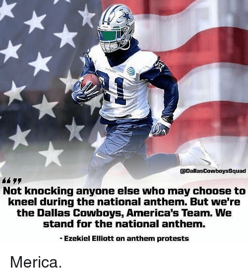 ezekiel: aDallasCowboysSquad  Not knocking anyone else who may choose to  kneel during the national anthem. But we're  the Dallas Cowboys, America's Team. WNe  stand for the national anthem  - Ezekiel Elliott on anthem protests Merica.