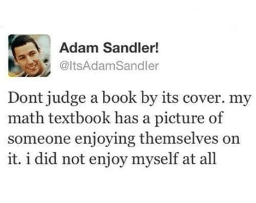 Textbooking: Adam Sandler!  @ltsAdamSandler  Dont judge a book by its cover. my  math textbook has a picture of  someone enjoying themselves on  it. i did not enjoy myself at all