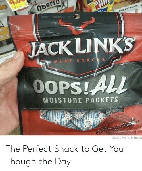 jack links: adam.the.creator  JACK LINKS  M EAT SNA CKS  MOISTURE PACKETS  MADE WITH MOMUS The Perfect Snack to Get You Though the Day