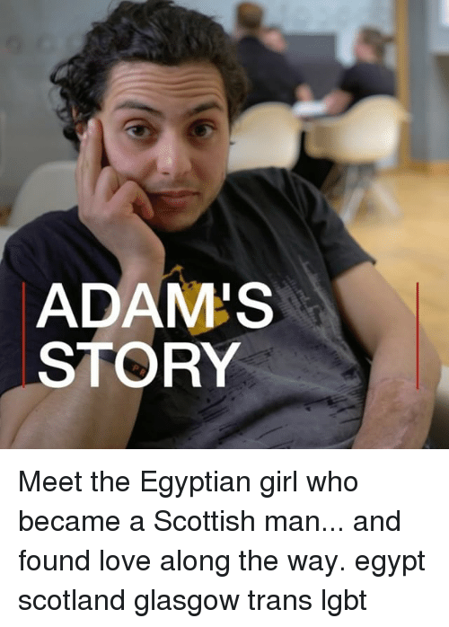 Egypte: ADAM'S  STORY Meet the Egyptian girl who became a Scottish man... and found love along the way. egypt scotland glasgow trans lgbt