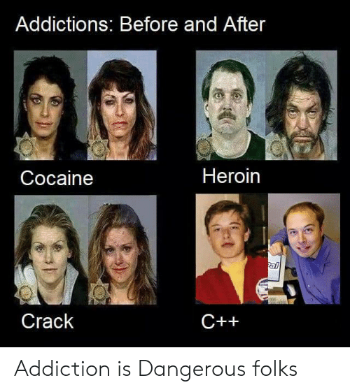 heroin: Addictions: Before and After  Heroin  Cocaine  al  Crack  C++ Addiction is Dangerous folks