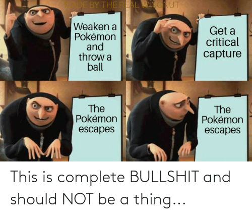 Thereal: ADE BY THEREAL WINGNUT  Weaken a  Pokémon  and  throw a  ball  Get a  critical  capture  The  Pokémon  The  Pokémon  escapes  escapes This is complete BULLSHIT and should NOT be a thing...