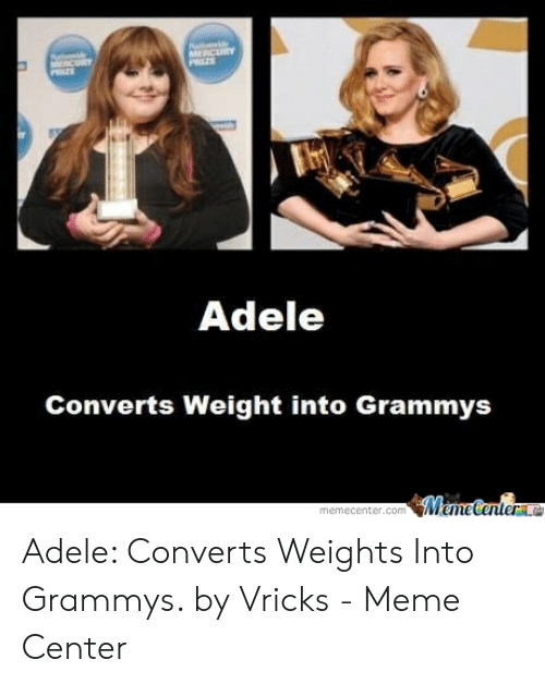 Vricks: Adele  Converts Weight into Grammys  Meme Center  memecenter.com Adele: Converts Weights Into Grammys. by Vricks - Meme Center