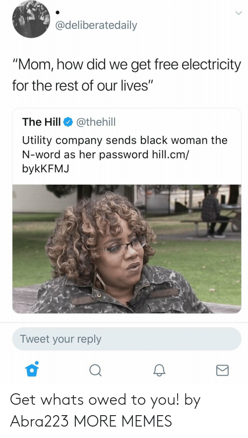 """utility: adeliberatedaily  """"Mom, how did we get free electricity  for the rest of our lives""""  The Hill @thehill  Utility company sends black woman the  N-word as her password hill.cm/  bykKFMJ  Tweet your reply Get whats owed to you! by Abra223 MORE MEMES"""