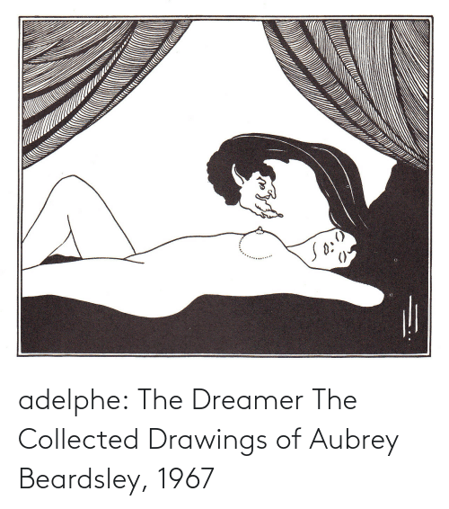 collected: adelphe: The Dreamer The Collected Drawings of Aubrey Beardsley, 1967