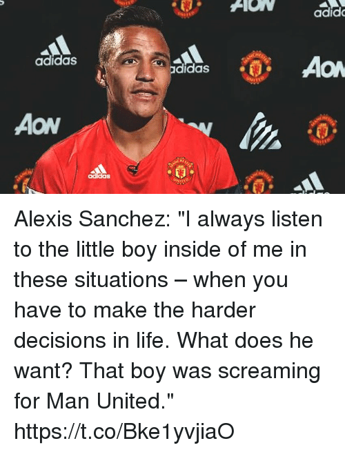 """Alexis Sanchez: adid  adidas  AON Alexis Sanchez: """"I always listen to the little boy inside of me in these situations – when you have to make the harder decisions in life. What does he want? That boy was screaming for Man United."""" https://t.co/Bke1yvjiaO"""