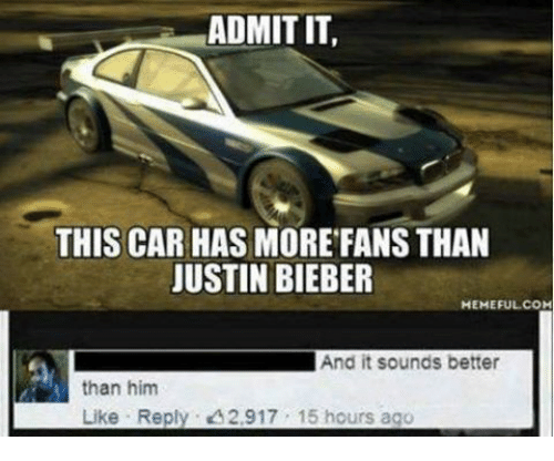 Bieber Memes: ADMIT IT,  THIS CAR HAS MORE FANS THAN  JUSTIN BIEBER  MEMEFUL COM  And it sounds better  than him  Like Reply. 2,917 15 hours ago