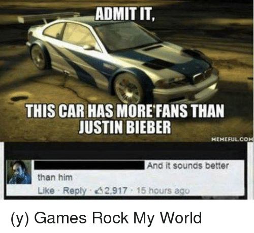 Bieber Memes: ADMIT IT,  THIS CAR HAS MORE FANS THAN  JUSTIN BIEBER  MEMEFUL COM  And it sounds better  than him  Like Reply A2,917 15 hours ago (y) Games Rock My World