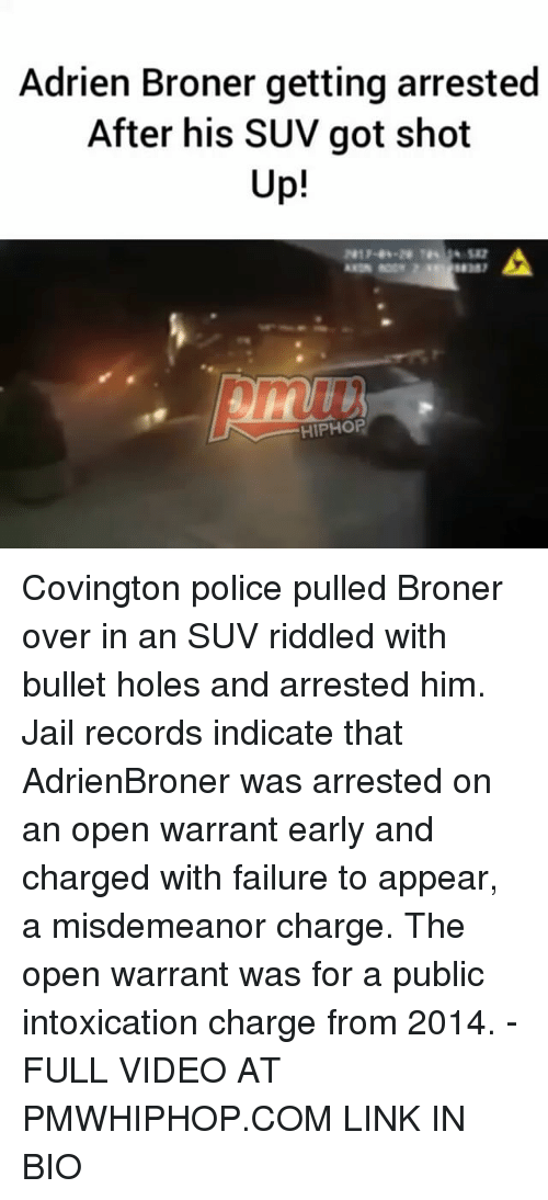 Jail, Memes, and Police: Adrien Broner getting arrested  After his SUV got shot  Up!  HIPHOP Covington police pulled Broner over in an SUV riddled with bullet holes and arrested him. Jail records indicate that AdrienBroner was arrested on an open warrant early and charged with failure to appear, a misdemeanor charge. The open warrant was for a public intoxication charge from 2014. - FULL VIDEO AT PMWHIPHOP.COM LINK IN BIO