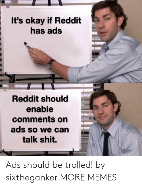 ads: Ads should be trolled! by sixtheganker MORE MEMES