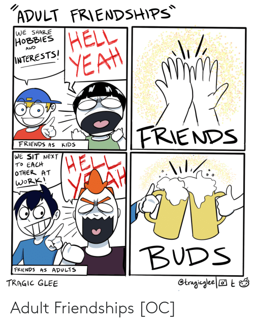 Glee: ADULT FRIENDSHIPS  WE SHARE  НОВBIES  HELL  YEAH  AND  INTERESTSI  FRIENDS  FRIENDS AS  KIDS  WE SIT NEXT  TO EACH  OTHER AT  WORK!  lilihi.  lil./:  BUDS  FRIENDS AS ADULTS  TRAGIC GLEE  Otragieglee|® t Ó Adult Friendships [OC]