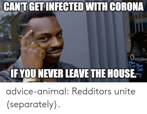 Advice Animal: advice-animal:  Redditors unite (separately).