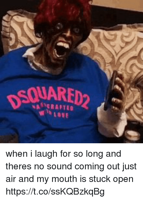 Girl Memes, Air, and Sound: AERATED when i laugh for so long and theres no sound coming out just air and my mouth is stuck open https://t.co/ssKQBzkqBg