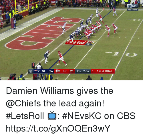 Memes, Cbs, and Chiefs: AFC CHAMP  O7  NE 24 en KC 21 4TH 2:06 1 1ST & GOAL Damien Williams gives the @Chiefs the lead again! #LetsRoll  📺: #NEvsKC on CBS https://t.co/gXnOQEn3wY