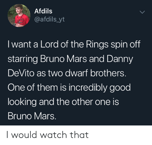 Lord of the Rings: Afdils  @afdils_yt  I want a Lord of the Rings spin off  starring Bruno Mars and Danny  DeVito as two dwarf brothers.  One of them is incredibly good  looking and the other one is  Bruno Mars. I would watch that