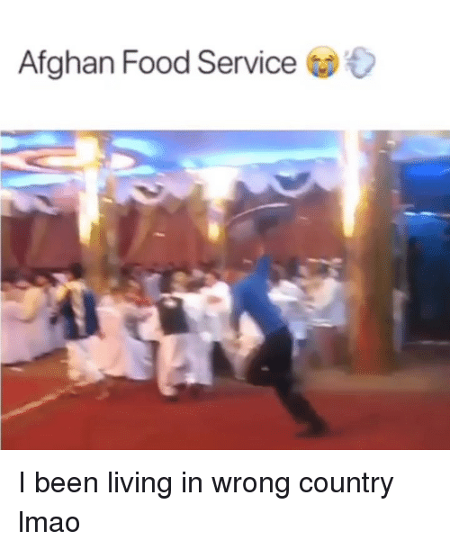 Afghan: Afghan Food Service I been living in wrong country lmao