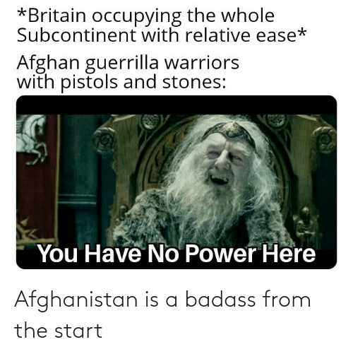 Afghanistan: Afghanistan is a badass from the start