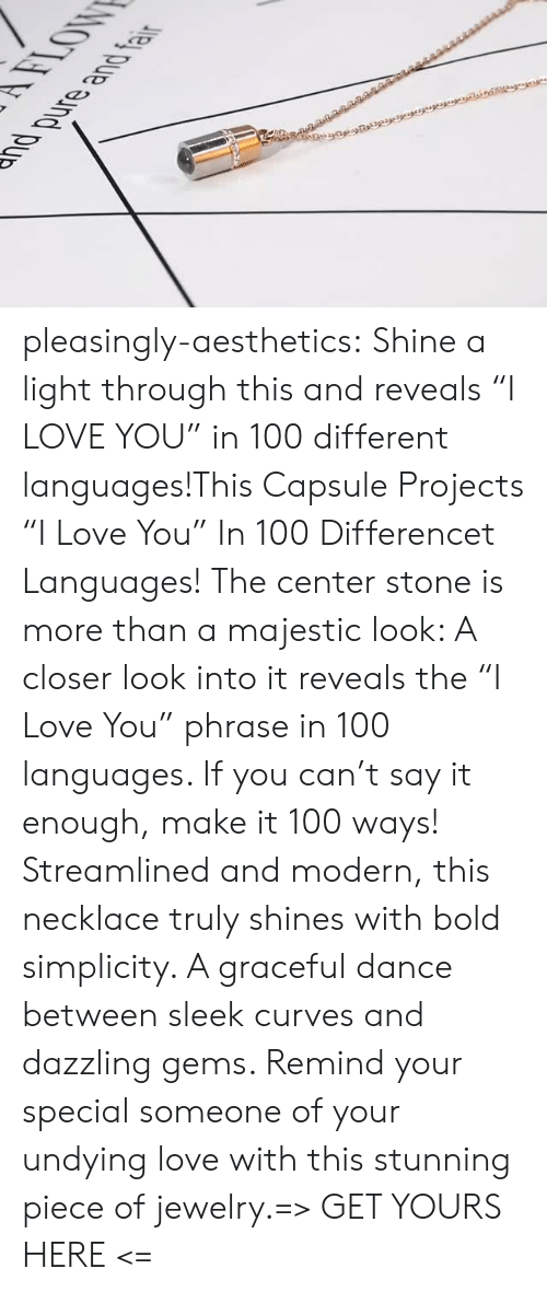"""Love, Tumblr, and Say It: AFLOW  nd purs and fair pleasingly-aesthetics:  Shine a light through this and reveals""""I LOVE YOU"""" in 100 different languages!This Capsule Projects """"I Love You"""" In 100 Differencet Languages!The center stone is more than a majestic look: A closer look into it reveals the """"I Love You"""" phrase in 100 languages. If you can't say it enough, make it 100 ways! Streamlined and modern, this necklace truly shines with bold simplicity. A graceful dance between sleek curves and dazzling gems. Remind your special someone of your undying love with this stunning piece of jewelry.=> GET YOURS HERE <="""