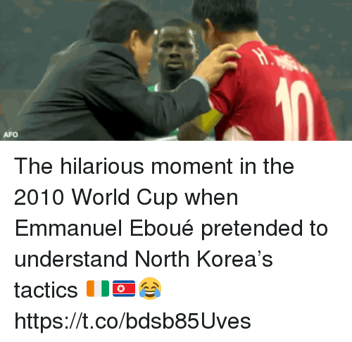 North Korea, Soccer, and World Cup: AFO The hilarious moment in the 2010 World Cup when Emmanuel Eboué pretended to understand North Korea's tactics 🇨🇮🇰🇵😂 https://t.co/bdsb85Uves