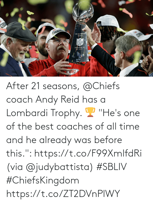 "one of the best: After 21 seasons, @Chiefs coach Andy Reid has a Lombardi Trophy. 🏆  ""He's one of the best coaches of all time and he already was before this."": https://t.co/F99XmlfdRi (via @judybattista) #SBLIV #ChiefsKingdom https://t.co/ZT2DVnPlWY"
