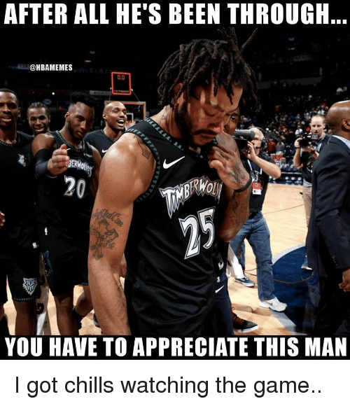 chills: AFTER ALL HE'S BEEN THROUGH  @NBAMEMES  0.0  20  YOU HAVE TO APPRECIATE THIS MAN I got chills watching the game..