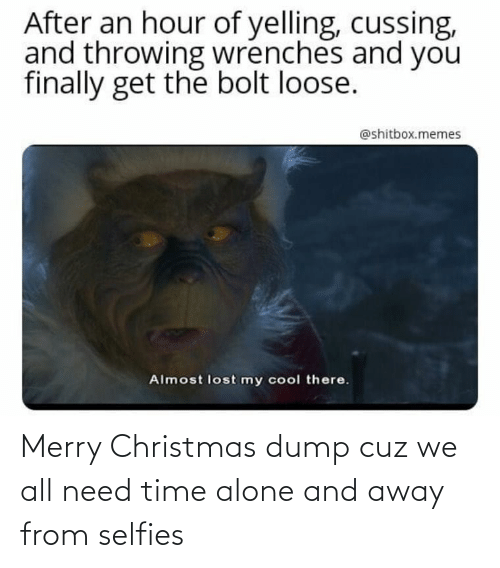 cuz: After an hour of yelling, cussing,  and throwing wrenches and you  finally get the bolt loose.  @shitbox.memes  Almost lost my cool there. Merry Christmas dump cuz we all need time alone and away from selfies