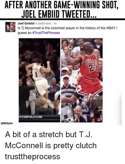 Phillied: AFTER ANOTHER GAME-WINNING SHOT  JOEL EMBIID TWEETED  Joel Embiid @JoelEmbiid 4h  Is Tj Mcconnell is the clutchest player in the history of the NBA?  guess so #Trust TheProcess  O CSN PHILLY COM  CBS Sports  Ca A bit of a stretch but T.J. McConnell is pretty clutch trusttheprocess