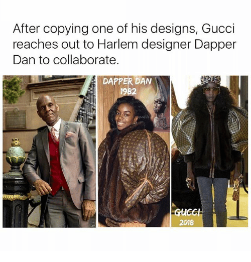 Gucci, Memes, and 🤖: After copying one of his designs, Gucci  reaches out to Harlem designer Dapper  Dan to collaborate.  DAPPER DAN  2018