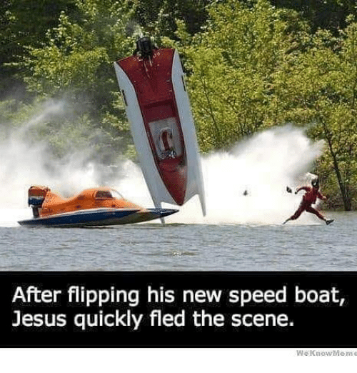 Jesus, Memes, and Boat: After flipping his new speed boat,  Jesus quickly fled the scene.