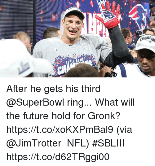 Future, Memes, and Nfl: After he gets his third @SuperBowl ring...  What will the future hold for Gronk? https://t.co/xoKXPmBal9 (via @JimTrotter_NFL) #SBLIII https://t.co/d62TRggi00