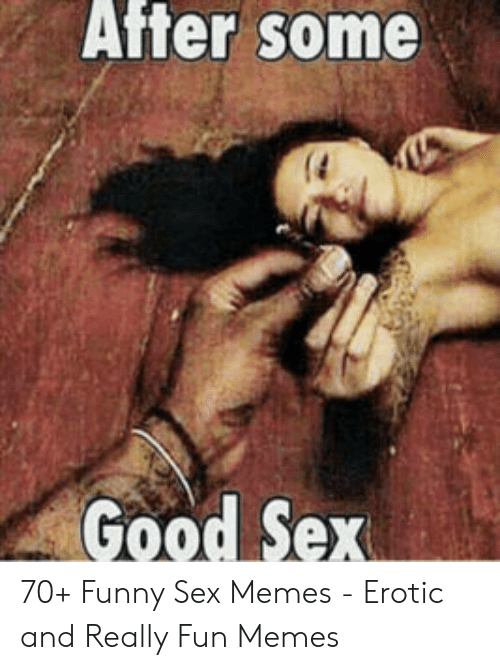 Funny Sex Memes: After some  Good Sex 70+ Funny Sex Memes - Erotic and Really Fun Memes