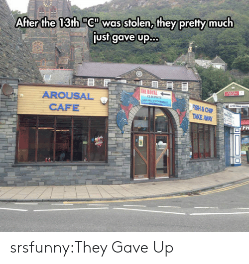 """Tumblr, Blog, and Http: After the 13th """"Cwas stolen,they pretty much  just gave up.  AROUSAL  CAFE  FR srsfunny:They Gave Up"""