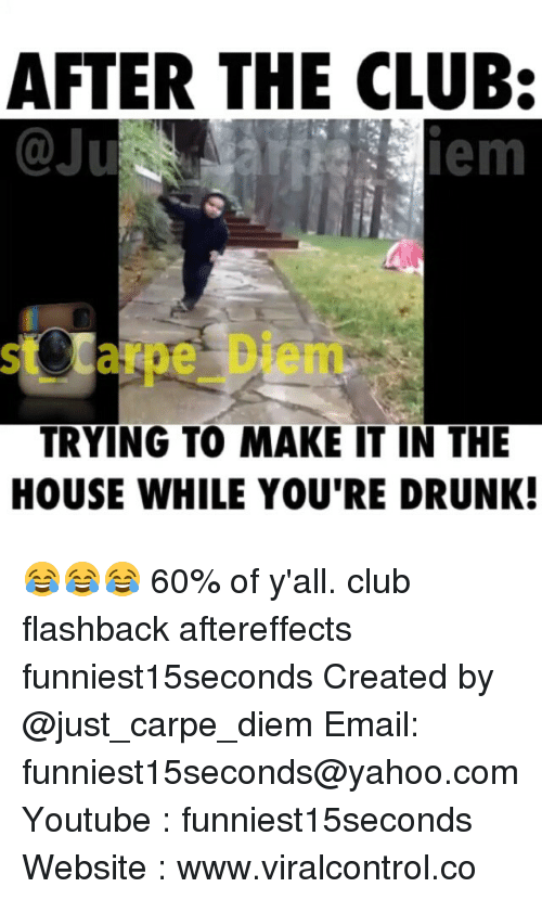 Carpe Diem: AFTER THE CLUB:  TRYING TO MAKE IT IN THE  HOUSE WHILE YOU'RE DRUNK! 😂😂😂 60% of y'all. club flashback aftereffects funniest15seconds Created by @just_carpe_diem Email: funniest15seconds@yahoo.com Youtube : funniest15seconds Website : www.viralcontrol.co