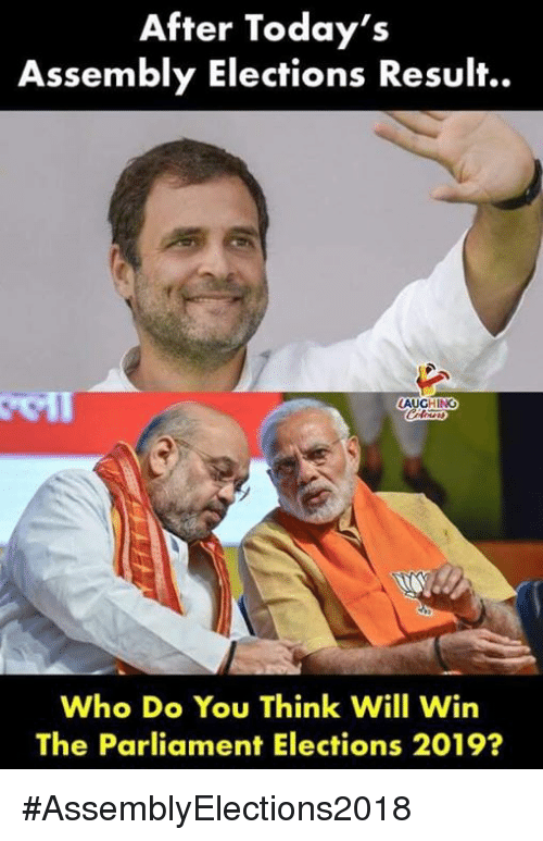 Elections: After Today's  Assembly Elections Result..  AUGHING  Who Do You Think Will Win  The Parliament Elections 2019? #AssemblyElections2018