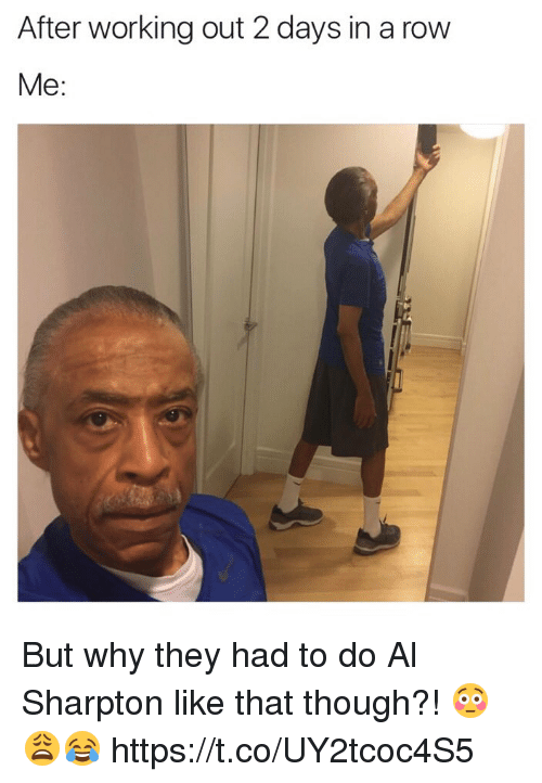 Rowing: After working out 2 days in a row  Me But why they had to do Al Sharpton like that though?! 😳😩😂 https://t.co/UY2tcoc4S5