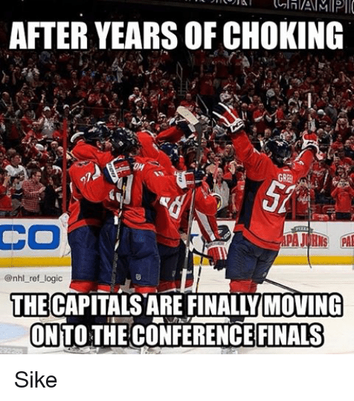 Finals, Logic, and Memes: AFTER YEARS OF CHOKING  CO  AJ His PAL  @nhl ref logic  THECAPITALSARE FINALLY MOVING  ON THE CONFERENCE FINALS Sike