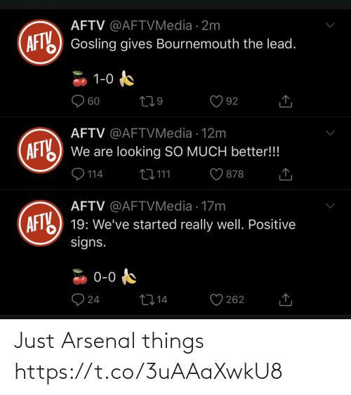 Gosling: AFTV @AFTVMedia · 2m  AFT) Gosling gives Bournemouth the lead.  1-0  O 60  92  AFTV @AFTVMedia · 12m  AFT  We are looking SO MUCH better!!!  9 114  27 111  878  AFTV @AFTVMedia · 17m  AFTY  19: We've started really well. Positive  signs.  0-0  O 24  2714  262 Just Arsenal things https://t.co/3uAAaXwkU8