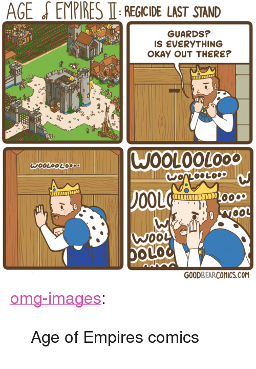 "last stand: AGE  EMPIRES  IT:REGICIDE  LAST  STAND  GUARDS?  IS EVERYTHING  OKAY OUT THERE?  WOOLOOLOO  00L  OLO  GOODBEARCOMICS.COM <p><a href=""https://omg-images.tumblr.com/post/166143342412/age-of-empires-comics"" class=""tumblr_blog"">omg-images</a>:</p>  <blockquote><p>Age of Empires comics</p></blockquote>"