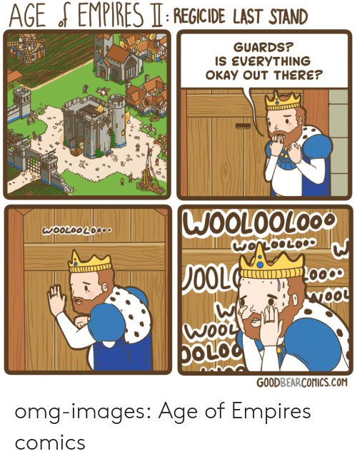 last stand: AGE  EMPIRES  IT:REGICIDE  LAST  STAND  GUARDS?  IS EVERYTHING  OKAY OUT THERE?  WOOLOOLOO  00L  OLO  GOODBEARCOMICS.COM omg-images:  Age of Empires comics