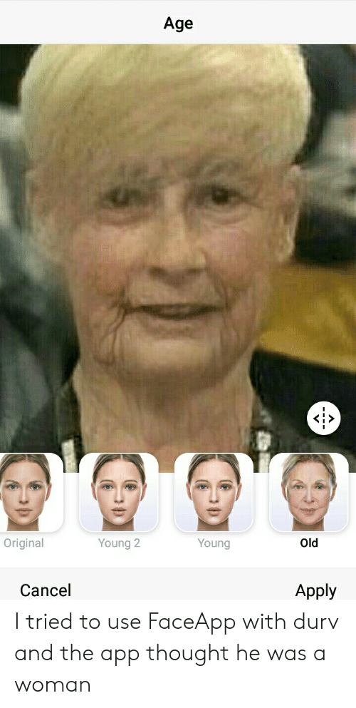 Age Original Old Young 2 Young Cancel Apply I Tried to Use FaceApp