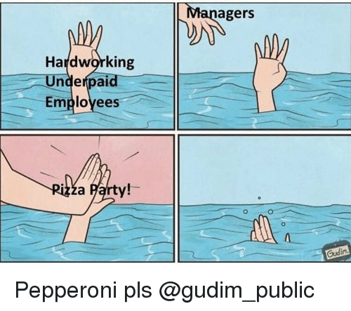 Funny, Girl Memes, and Pepperoni: agers  Hardworking  Undefpaid  Employees  Gudin Pepperoni pls @gudim_public