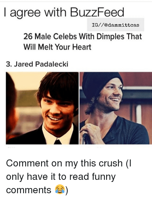 Jared Padalecki: agree with BuzzFeed  IG//edam mittcas  26 Male Celebs With Dimples That  Will Melt Your Heart  3. Jared Padalecki Comment on my this crush (I only have it to read funny comments 😂)