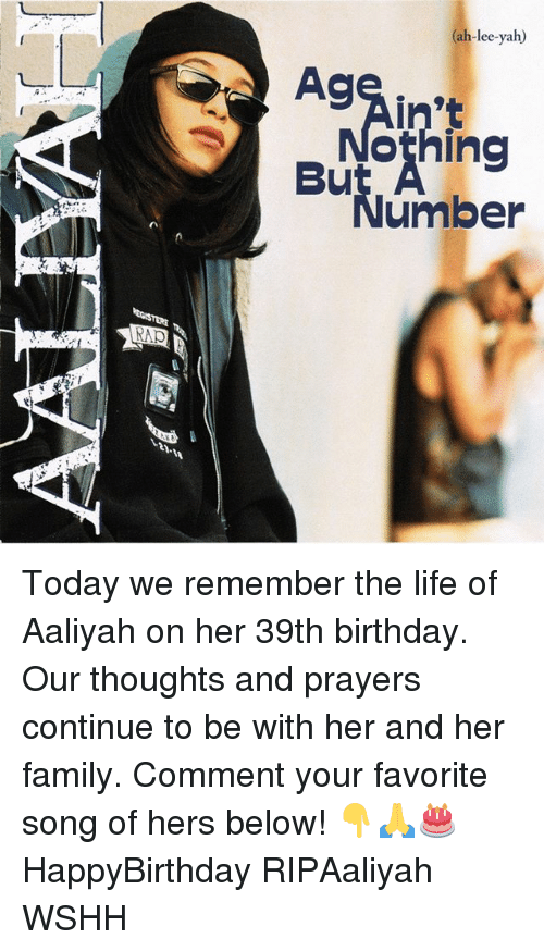 Birthday, Family, and Life: ah-lee-yah)  AC  in't  othing  umber  RAP Today we remember the life of Aaliyah on her 39th birthday. Our thoughts and prayers continue to be with her and her family. Comment your favorite song of hers below! 👇🙏🎂 HappyBirthday RIPAaliyah WSHH