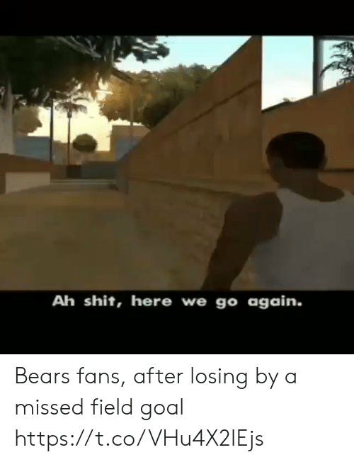 Shit, Sports, and Bears: Ah shit, here we go again. Bears fans, after losing by a missed field goal https://t.co/VHu4X2IEjs