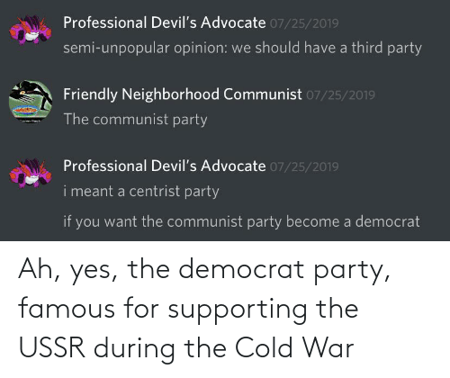 democrat: Ah, yes, the democrat party, famous for supporting the USSR during the Cold War