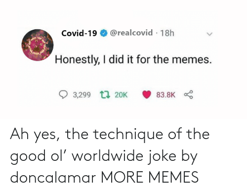 The Good: Ah yes, the technique of the good ol' worldwide joke by doncalamar MORE MEMES