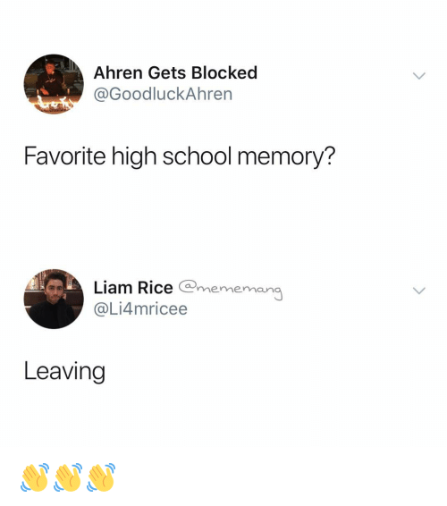 School, Dank Memes, and Rice: Ahren Gets Blocked  @GoodluckAhren  Favorite high school memory?  Liam Rice mememana  @Li4mricee  Leaving 👋👋👋