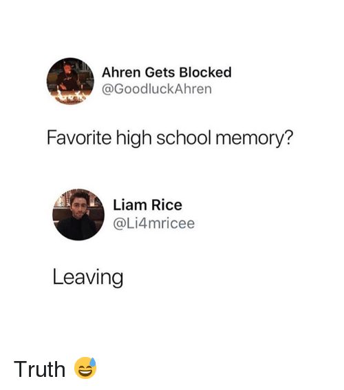School, Truth, and Rice: Ahren Gets Blocked  @GoodluckAhren  Favorite high school memory?  Liam Rice  @Li4mricee  Leaving Truth 😅